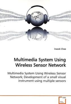 Multimedia System Using Wireless Sensor Network - Choe, Insook