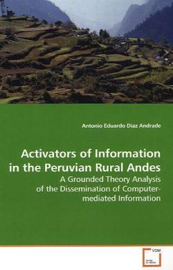 Activators of Information in the Peruvian Rural Andes: A Grounded Theory Analysis of the Dissemination of Computer-mediated Information