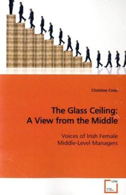 The Glass Ceiling: A View from the Middle - Cross, Christine