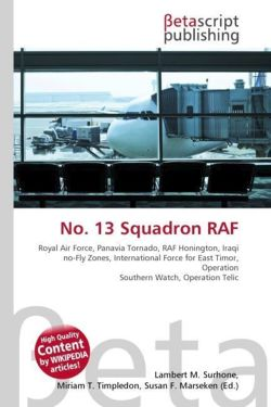 No. 13 Squadron RAF: Royal Air Force, Panavia Tornado, RAF Honington, Iraqi no-Fly Zones, International Force for East Timor, Operation Southern Watch, Operation Telic