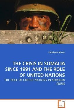 THE CRISIS IN SOMALIA SINCE 1991 AND THE ROLE OF UNITED NATIONS - Alemu, Kebebush