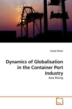 Dynamics of Globalisation in the Container Port Industry - Olivier, Daniel
