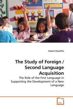 The Study of Foreign / Second Language Acquisition: The Role of the First Language in Supporting the Development of a New Language
