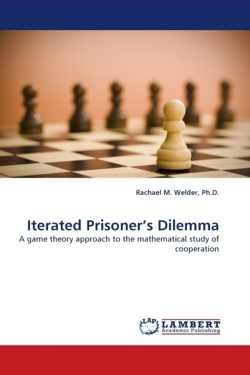 Iterated Prisoner's Dilemma - Welder, Ph. D. , Rachael M.