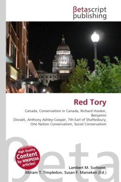 Red Tory: Canada, Conservatism in Canada, Richard Hooker, Benjamin Disraeli, Anthony Ashley-Cooper, 7th Earl of Shaftesbury, One Nation Conservatism, Social Conservatism