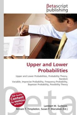 Upper and Lower Probabilities: Upper and Lower Probabilities, Probability Theory, Random Variable, Imprecise Probability, Frequency Probability, Bayesian Probability, Possibility Theory