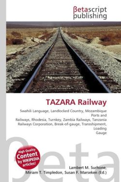 TAZARA Railway: Swahili Language, Landlocked Country, Mozambique Ports and Railways, Rhodesia, Turnkey, Zambia Railways, Tanzania Railways Corporation, Break-of-gauge, Transshipment, Loading Gauge