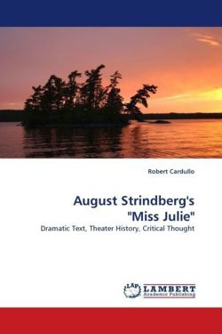 "August Strindberg's ""Miss Julie"": Dramatic Text, Theater History, Critical Thought"