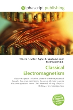 Classical Electromagnetism: Electromagnetic radiation, Liénard-Wiechert potential, Length, Quantum mechanics, Quantum electrodynamics, ... of optics, History of electromagnetism
