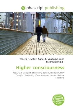 Higher consciousness: Yoga, G. I. Gurdjieff, Theosophy, Sufism, Hinduism, New Thought, Spirituality, Consciousness, Human, Natural Selection
