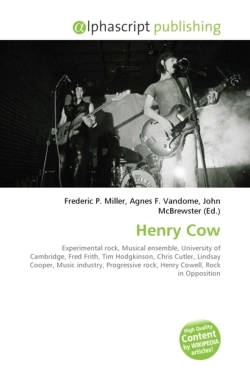 Henry Cow: Experimental rock, Musical ensemble, University of Cambridge, Fred Frith, Tim Hodgkinson, Chris Cutler, Lindsay Cooper, Music industry, Progressive rock, Henry Cowell, Rock in Opposition
