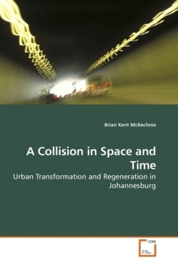 A Collision in Space and Time: Urban Transformation and Regeneration in Johannesburg