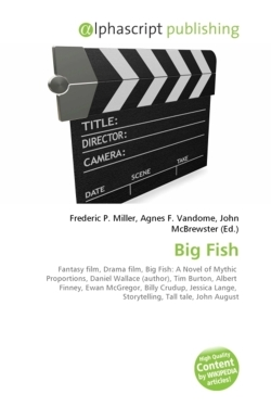 Big Fish: Fantasy film, Drama film, Big Fish: A Novel of Mythic  Proportions, Daniel Wallace (author), Tim Burton, Albert  Finney, Ewan McGregor, ... Lange,  Storytelling, Tall tale, John August