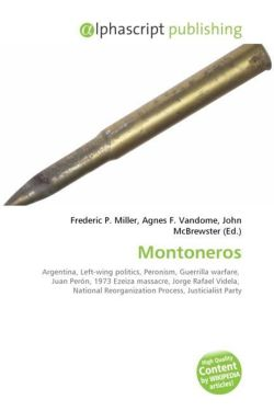 Montoneros: Argentina, Left-wing politics, Peronism, Guerrilla warfare,  Juan Perón, 1973 Ezeiza massacre, Jorge Rafael Videla,  National Reorganization Process, Justicialist Party