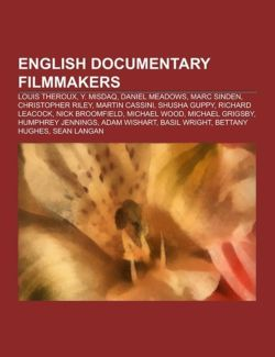 English Documentary Filmmakers: Christopher Riley, Y.Misdaq Aka Yoshi, Nick Broomfield, Michael Wood, Humphrey Jennings, Michael Grigsby