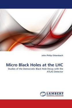 Micro Black Holes at the LHC - Ottersbach, John Philip