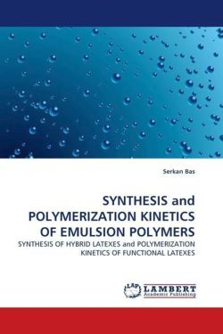 SYNTHESIS and POLYMERIZATION KINETICS OF EMULSION POLYMERS - Bas, Serkan