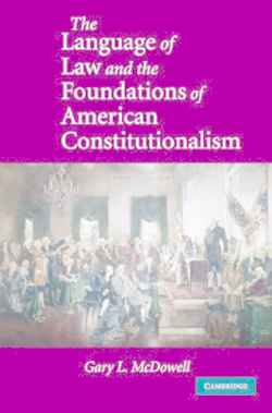 The Language of Law and the Foundations of American Constitutionalism - McDowell, Gary L.