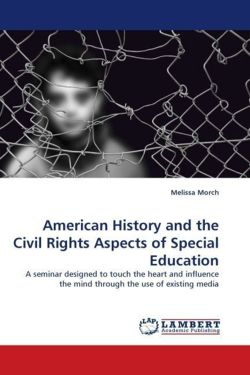 American History and the Civil Rights Aspects of Special Education: A seminar designed to touch the heart and influence the mind through the use of existing media