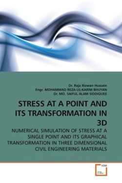 STRESS AT A POINT AND ITS TRANSFORMATION IN 3D - Hussain, Raja Rizwan / Bhuyan, M. R. K. / Siddiquee, M. S. A.