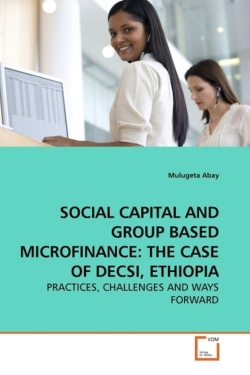 SOCIAL CAPITAL AND GROUP BASED MICROFINANCE: THE CASE OF DECSI, ETHIOPIA - Abay, Mulugeta