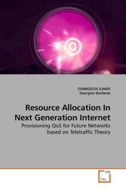 Resource Allocation In Next Generation Internet: Provisioning QoS for Future Networks based on Teletraffic Theory