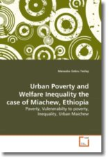 Urban Poverty and Welfare Inequality the case of Miachew, Ethiopia - Tesfay, Menasbo Gebru