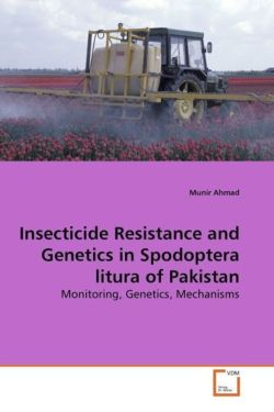 Insecticide Resistance and Genetics in Spodoptera litura of Pakistan - Ahmad, Munir