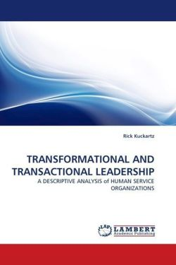 TRANSFORMATIONAL AND TRANSACTIONAL LEADERSHIP: A DESCRIPTIVE ANALYSIS of HUMAN SERVICE ORGANIZATIONS