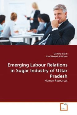 Emerging Labour Relations in Sugar Industry of Uttar Pradesh - Islam, Qamrul / Nawab Ali Khan, Prof