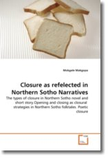 Closure as refelected in Northern Sotho Narratives: The types of closure in Northern Sotho novel and short story.Opening and closing as closural  strategies in Northern Sotho folktales. Poetic closure
