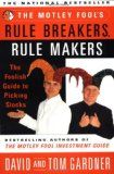 The Motley Fool's Rule Breakers, Rule Makers: The Foolish Guide to Picking Stocks - Gardner, David and Tom Gardner