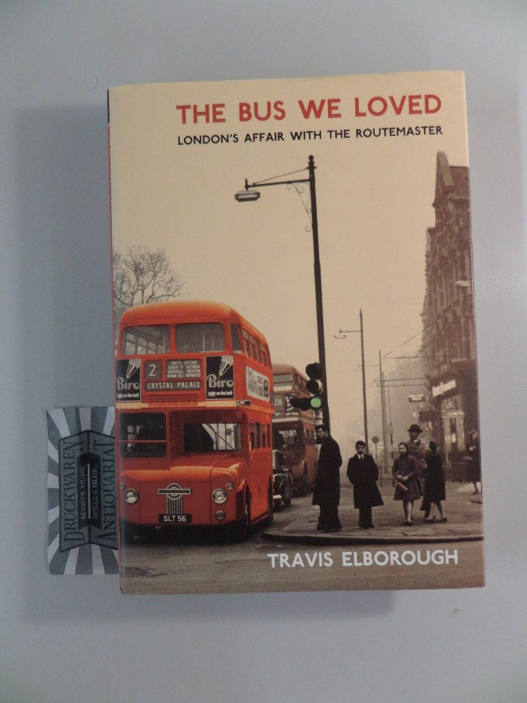 The Bus We Loved: London's Affair with the Routemaster. - Elborough, Travis