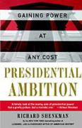 Presidential Ambition: How the Presidents Gained Power, Kept Power, and Got Things Done