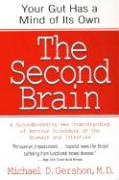 The Second Brain: The Scientific Basis of Gut Instinct & a Groundbreaking New Understanding of Nervous Disorders of the Stomach & Intest