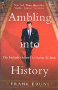Ambling Into History: The Unlikely Odyssey of George W. Bush