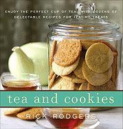 Tea & Cookies: Enjoy the Perfect Cup of Tea--With Dozens of Delectable Recipes for Teatime Treats