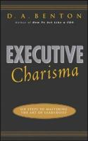 Executive Charisma: Six Steps to Mastering the Art of Leadership: Six Steps to Mastering the Art of Leadership