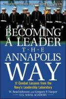 Becoming a Leader the Annapolis Way: 12 Combat Lessons from the Navy's Leadership Laboratory