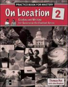 On Location 2, Practice Book for Mastery: Reading and Writing for Success in the Content Areas
