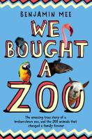 We Bought a Zoo: The Amazing True Story of a Broken-Down Zoo, and the 200 Animals That Changed a Family Forever