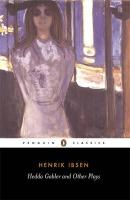 Hedda Gabler and Other Plays: The Pillars of the Community; The Wild Duck; Hedda Gabler