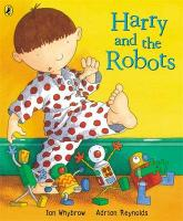 Harry and the Robots. Ian Whybrow and Adrian Reynolds