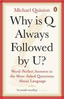 Why Is Q Always Followed by U?: Word-Perfect Answers to the Most-Asked Questions about Language