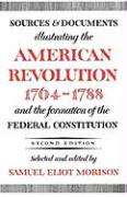 Sources and Documents Illustrating the American Revolution, 1764-1788: And the Formation of the Federal Constitution