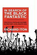 In Search of the Black Fantastic: Politics and Popular Culture in the Post-Civil Rights Era