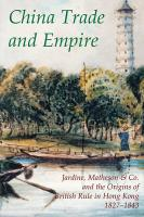 China Trade and Empire: Jardine, Matheson & Co. and the Origins of British Rule in Hong Kong, 1827-1843