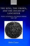 The King, the Crown, and the Duchy of Lancaster: Public Authority and Private Power, 1399-1461