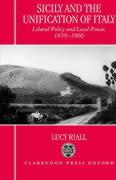 Sicily and the Unification of Italy: Liberal Policy and Local Power 1859-1866
