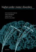 Higher-Order Motor Disorders: From Neuroanatomy and Neurobiology to Clinical Neurology